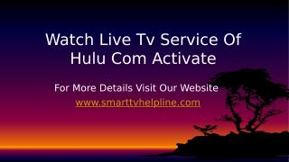 Watch Live Tv Service Of Hulu Com Activate.pptx