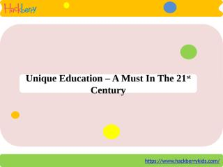Unique Education – A Must In The 21st Century.pptx